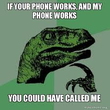 Works For Me Meme - if your phone works and my phone works you could have called me