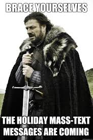 Mass Text Meme - brace yourselves the holiday mass text messages are coming