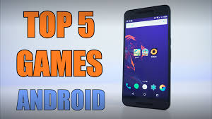 top android 5 best android of this year you must play once
