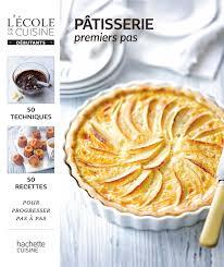 cuisine pour d饕utant livre de recettes pâtisserie premiers pas l école de la cuisine