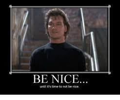 Nice Memes - be nice until it s time to not be nice meme on sizzle