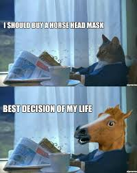 Horse Head Meme - cat buys a horse head mask weknowmemes