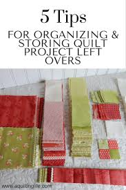 organizing and storing project left overs a quilting life a