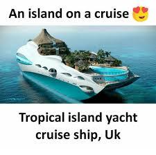 Cruise Ship Meme - an island on a cruise tropical island yacht cruise ship uk meme on