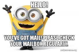 Mail Meme - hello you ve got mail please check your mailbox regularly