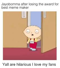 Meme Makers - jayobomma after losing the award for best meme maker yall are