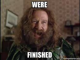Finished Meme - were finished robin williams what year is it jumanji make a