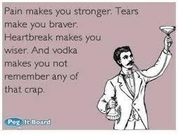 Heart Break Memes - pain makes you stronger tears make you braver heartbreak makes you