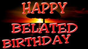 happy belated birthday song belated birthday wishes youtube