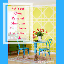 Home Decorating Styles How To Personalize Your Home Decorating Style Dig This Design