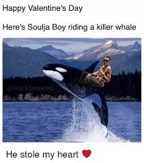 Whaling Meme - happy valentine s day here s soulja boy riding a killer whale