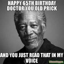 Doctor Who Birthday Meme - happy 65th birthday doctor you old prick and you just read that in