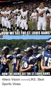 St Louis Rams Memes - onfl memes ihowwe see the st louis rams how the 49ers seethe st