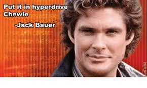 Jack Bauer Meme - put it in hyperdrive chewie jack bauer meme on me me