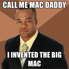 Who Invented Memes - call me mac daddy i invented the big mac create meme