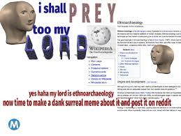 Meme Encyclopedia - i shall prey ethnoarchaeology from wikipedia the free encyclopedia