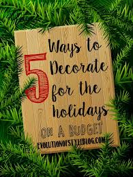 five ways to decorate for the holidays on a budget evolution of