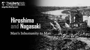 hiroshima and nagasaki man u0027s inhumanity to man the liberty web
