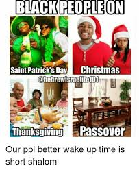 Passover Meme - black people on saint patrick s day christmas thanksgiving