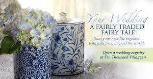 fair trade wedding registry many fair trade items to list ten thousand villages gift