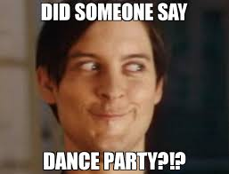 Dance Meme - did someone say dance party