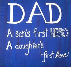 quote for daughter by father dad a son u0027s first hero a daughter u0027s first love pictures photos
