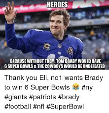 Ny Giant Memes - heroes memes because without them tom brady would have 6 super