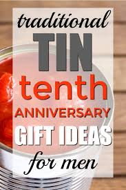 10th anniversary gift ideas for him 100 traditional tin 10th anniversary gifts for him unique gifter