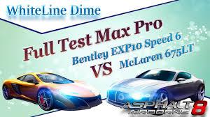 asphalt 8 full test max pro bentley exp10 speed 6 vs mclaren 675lt