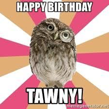Owl Birthday Meme - happy birthday tawny eating disorder owl meme generator
