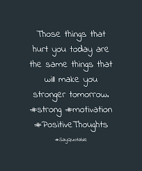 quote about those things that hurt you today are the same things