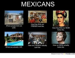 What We Think We Do Meme - mexicans how they think our where people think we friends look like