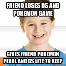 Pokemon Kid Meme - friend loses ds and pokemon game gives friend pokemon pearl and ds