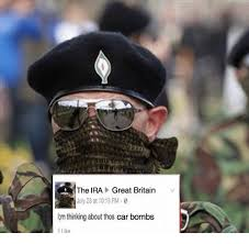 Ira Meme - the ira great britain july 23 at 1013 pm lm thinking about thos