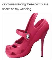 High Heels Meme - best 30 crocs fun on 9gag