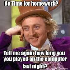 Computer Says No Meme - meme creator no time for homework last night you played on the