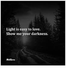 Light Show Meme - light is easy to love show me your darkness love meme on me me