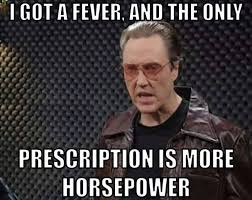 More Cowbell Meme - i got a fever and the only prescription is more horsepower snl