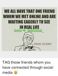 Online Friends Meme - we all have that one friend whom we met online and are waiting