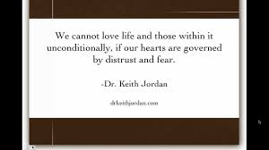 Love Is Unconditional Quote by Love Life Unconditionally Dr Keith Jordan Quotes Youtube