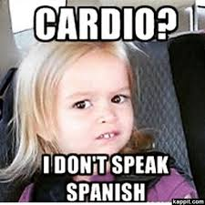 Speak Spanish Meme - cardio i don t speak spanish life pinterest speak spanish