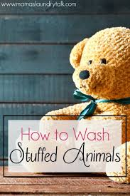 how to wash stuffed animals mama u0027s laundry talk