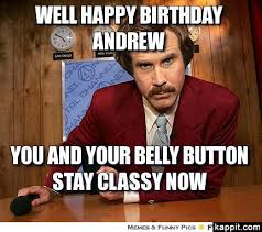 Andrew Meme - well happy birthday andrew you and your belly button stay classy now