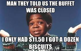 Gary Coleman Meme - man they told us the buffet was closed i only had 11 50 i got a
