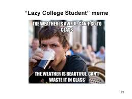 Lazy College Student Meme - old college student meme