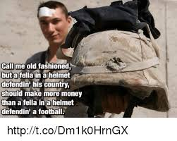 Old Fashioned Memes - call me old fashioned but a fella in a helmet defendin his country