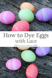 how to dye eggs with lace adventures of mel