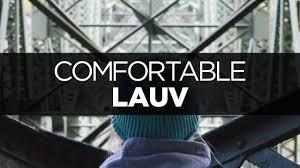 comfortable lyrics lauv comfortable youtube