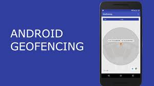 android geofence android geofencing