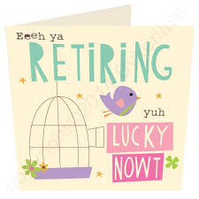 retirement card retirement yuh lucky nowt geordie card wot ma like